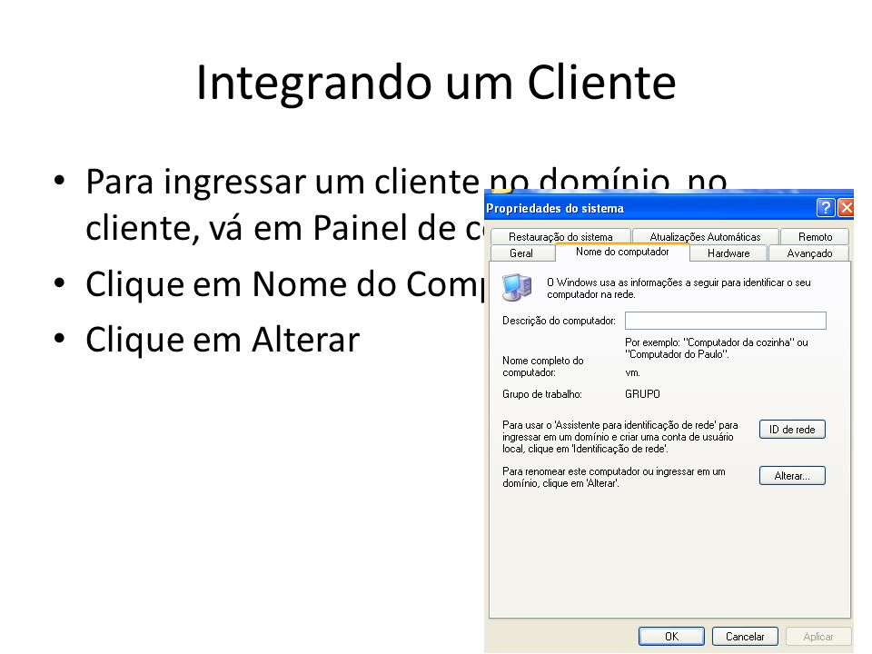 Integrando um Cliente Para ingressar um cliente no domínio, no cliente, vá em Painel de controle e sistema;