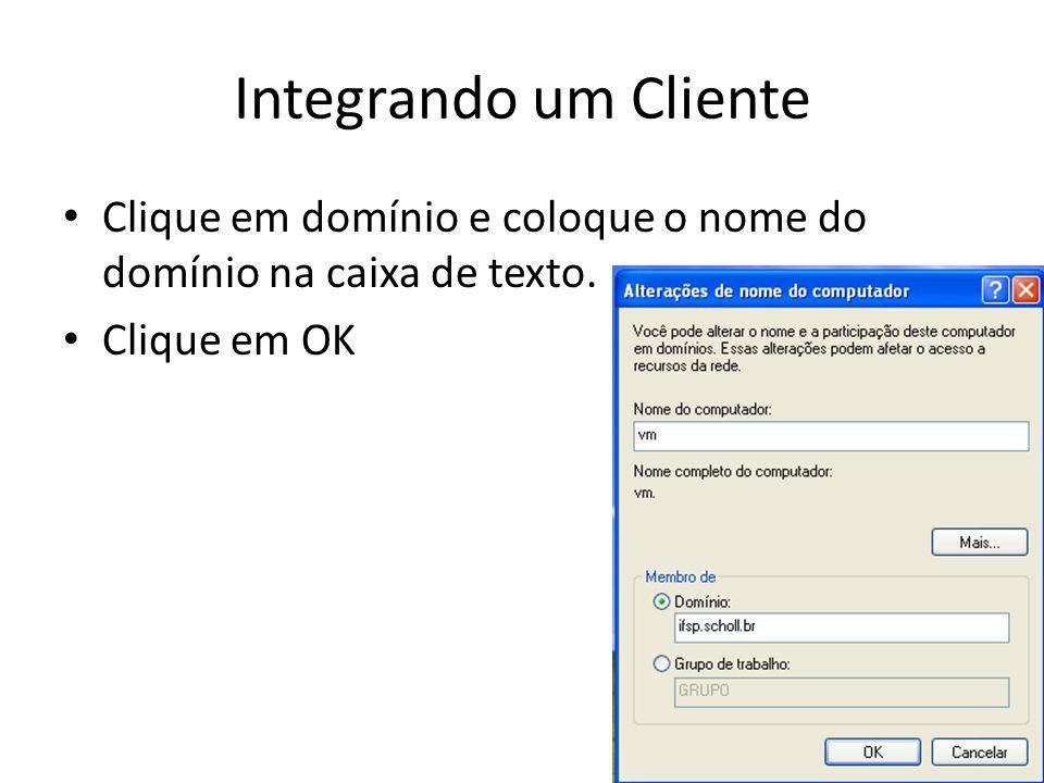 Integrando um Cliente Clique em domínio e coloque o nome do domínio na caixa de texto. Clique em OK