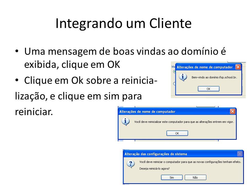 Integrando um Cliente Uma mensagem de boas vindas ao domínio é exibida, clique em OK. Clique em Ok sobre a reinicia-