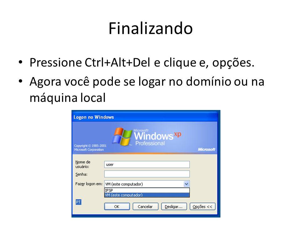Finalizando Pressione Ctrl+Alt+Del e clique e, opções.