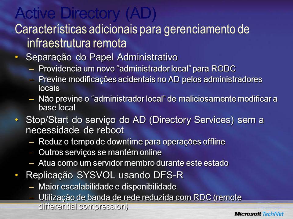 Active Directory (AD) Características adicionais para gerenciamento de infraestrutura remota. Separação do Papel Administrativo.