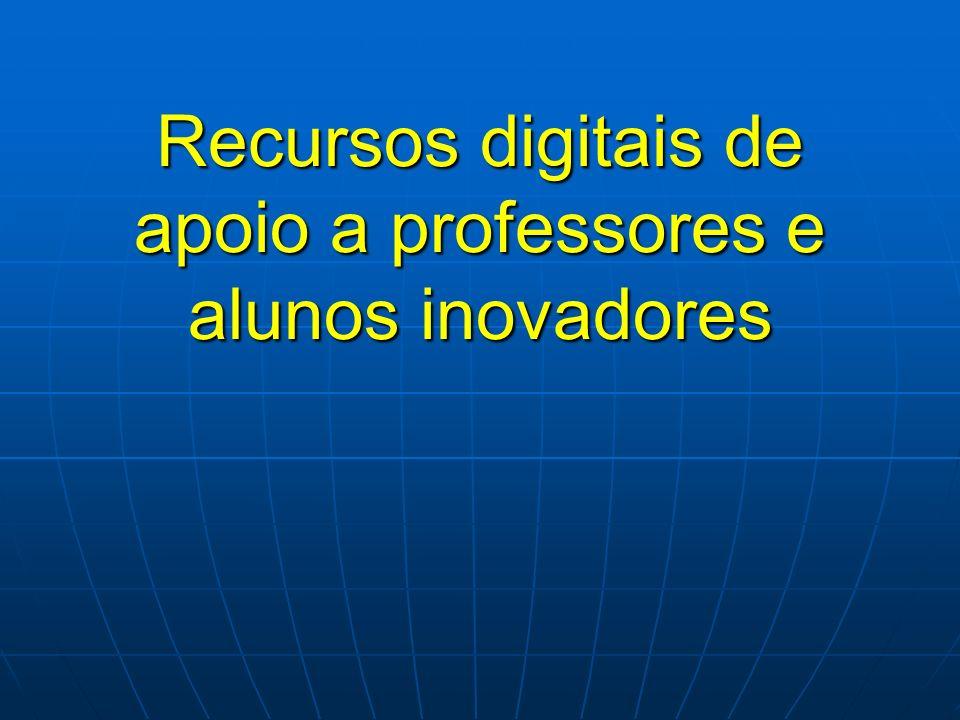 Recursos digitais de apoio a professores e alunos inovadores