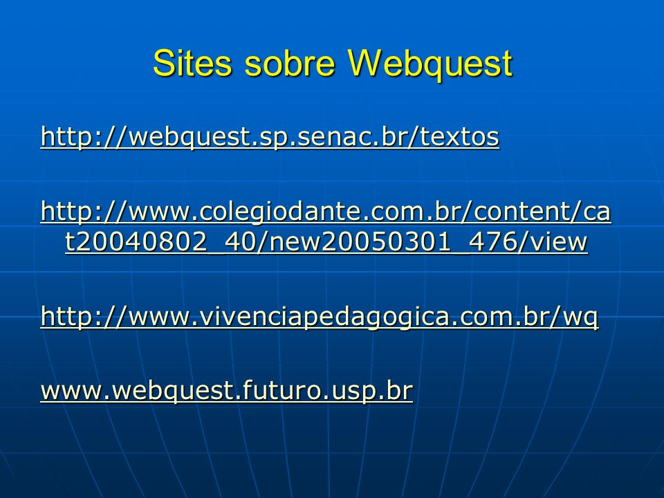 Sites sobre Webquest http://webquest.sp.senac.br/textos