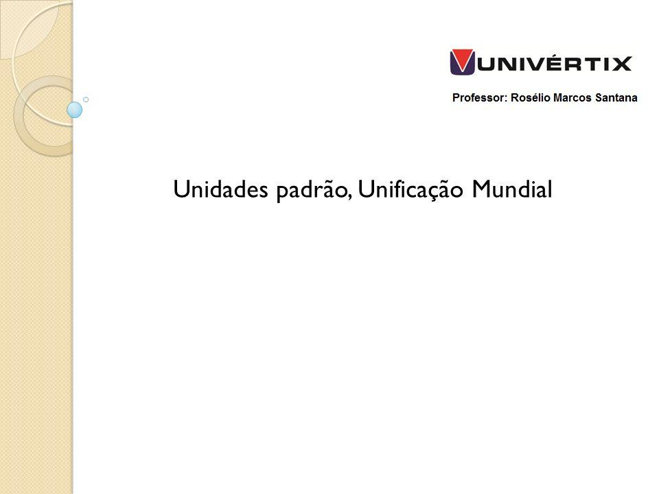 Unidades padrão, Unificação Mundial