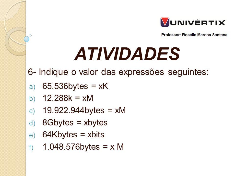 ATIVIDADES 6- Indique o valor das expressões seguintes: