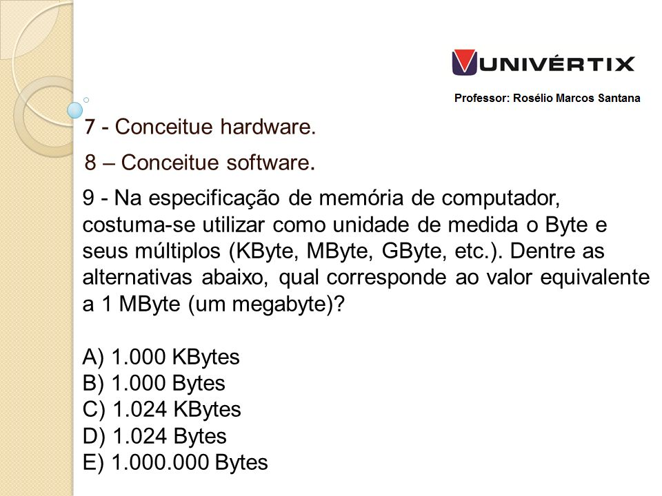 7 - Conceitue hardware. 8 – Conceitue software.