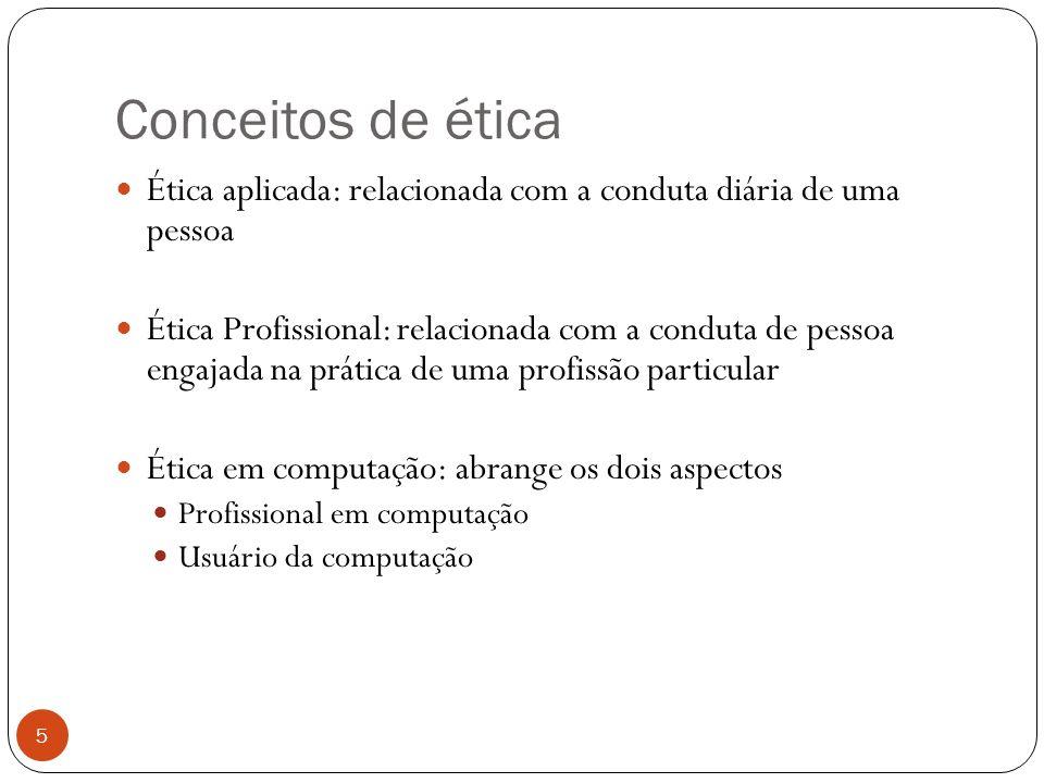 Conceitos de ética Ética aplicada: relacionada com a conduta diária de uma pessoa.
