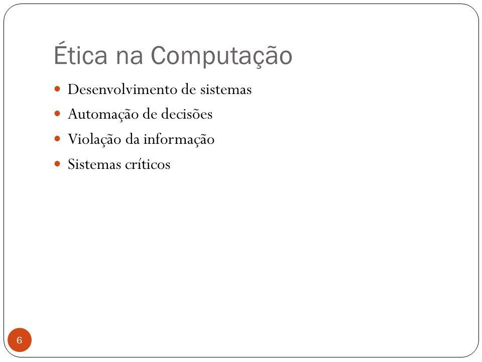 Ética na Computação Desenvolvimento de sistemas Automação de decisões