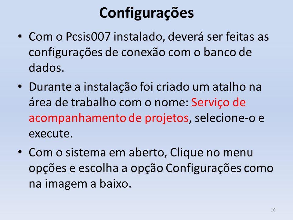 Configurações Com o Pcsis007 instalado, deverá ser feitas as configurações de conexão com o banco de dados.