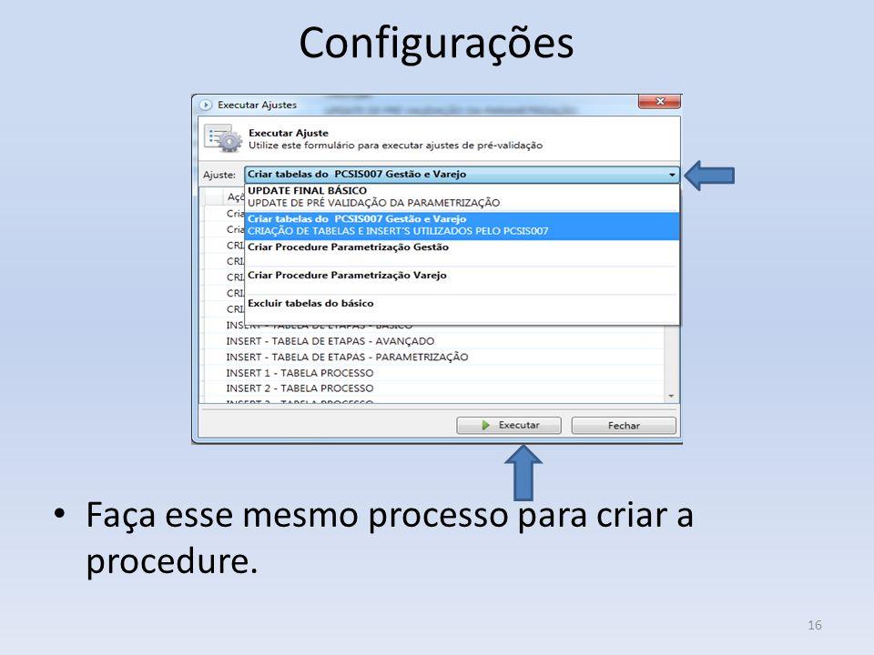 Configurações Faça esse mesmo processo para criar a procedure.