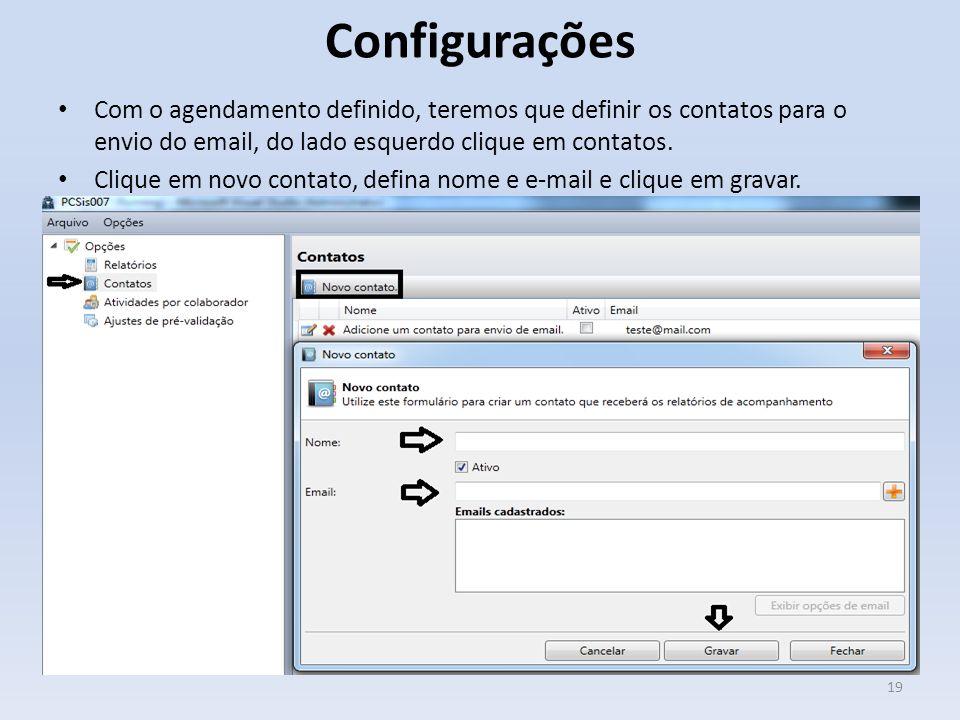 Configurações Com o agendamento definido, teremos que definir os contatos para o envio do email, do lado esquerdo clique em contatos.