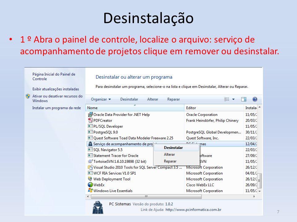 Desinstalação 1 º Abra o painel de controle, localize o arquivo: serviço de acompanhamento de projetos clique em remover ou desinstalar.