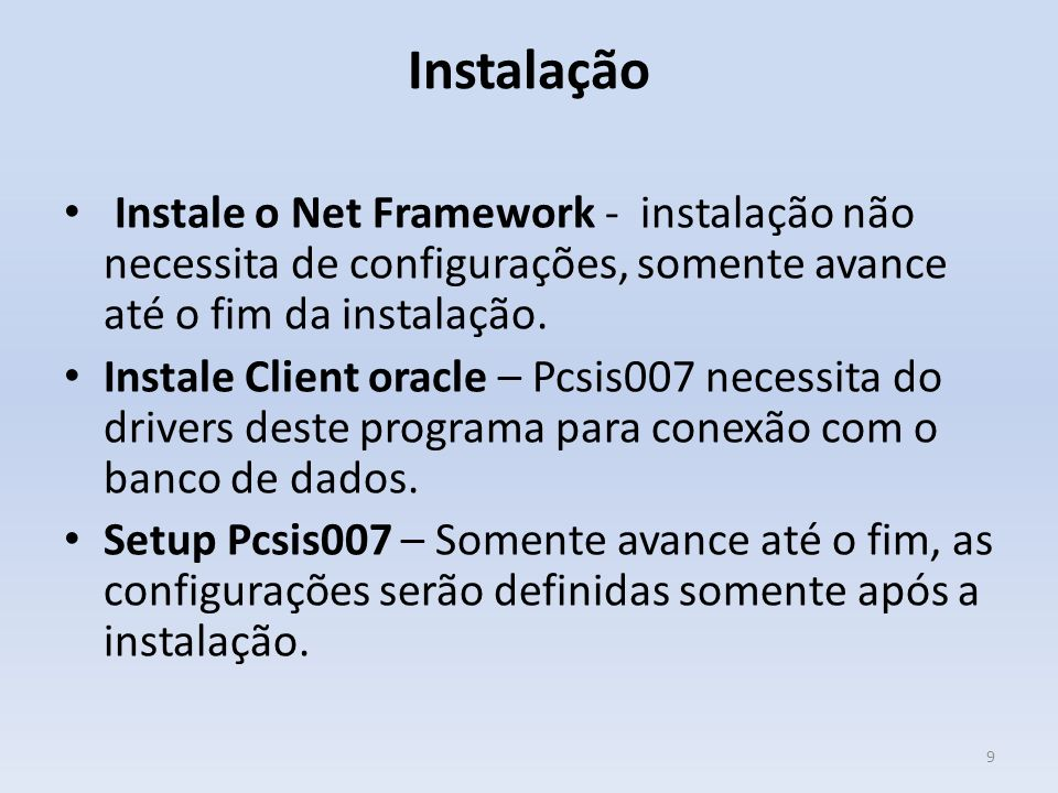 Instalação Instale o Net Framework - instalação não necessita de configurações, somente avance até o fim da instalação.