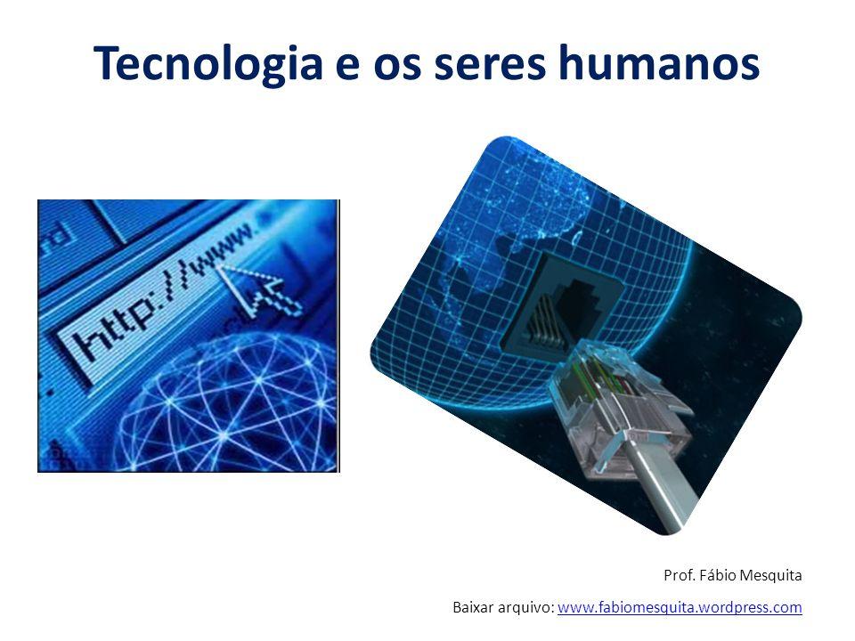 Tecnologia e os seres humanos