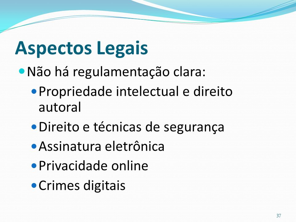 Aspectos Legais Não há regulamentação clara: