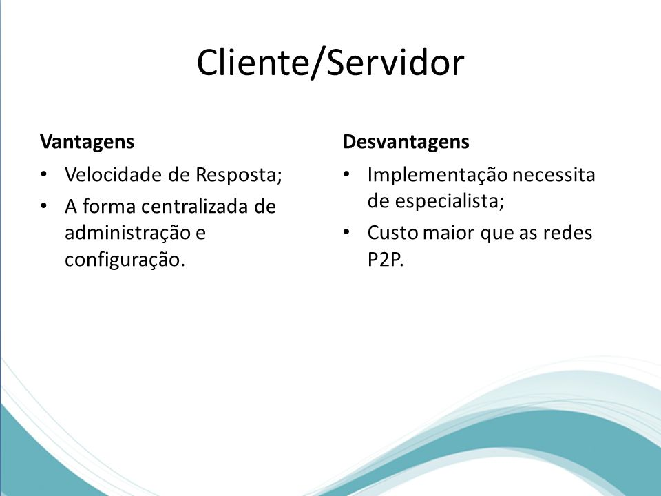 Cliente/Servidor Vantagens Desvantagens Velocidade de Resposta;
