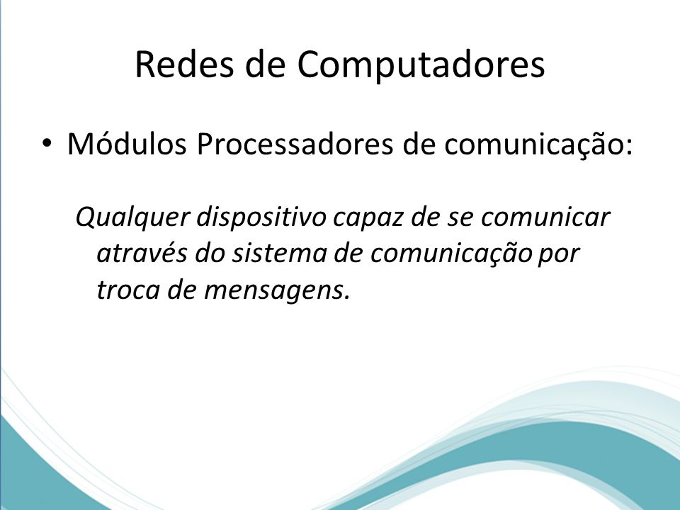 Redes de Computadores Módulos Processadores de comunicação: