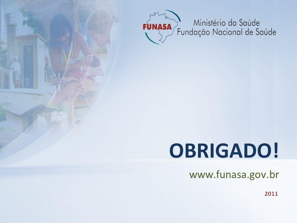 OBRIGADO! www.funasa.gov.br 2011