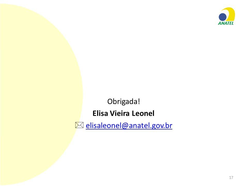 Obrigada! Elisa Vieira Leonel  elisaleonel@anatel.gov.br