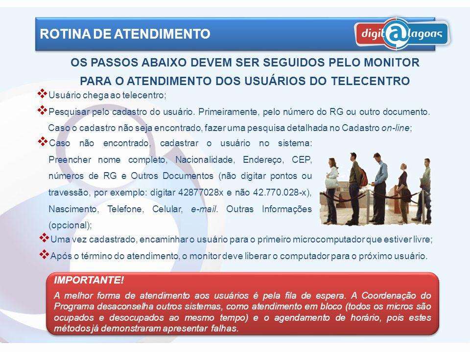 ROTINA DE ATENDIMENTO OS PASSOS ABAIXO DEVEM SER SEGUIDOS PELO MONITOR PARA O ATENDIMENTO DOS USUÁRIOS DO TELECENTRO.