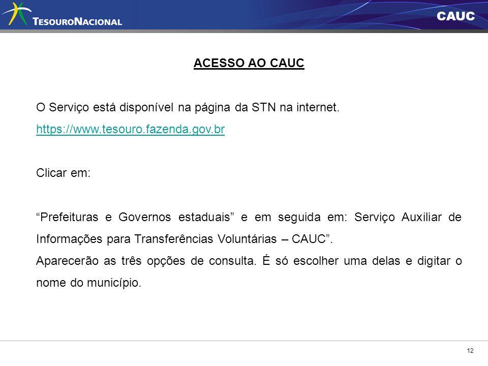 ACESSO AO CAUC O Serviço está disponível na página da STN na internet. https://www.tesouro.fazenda.gov.br.