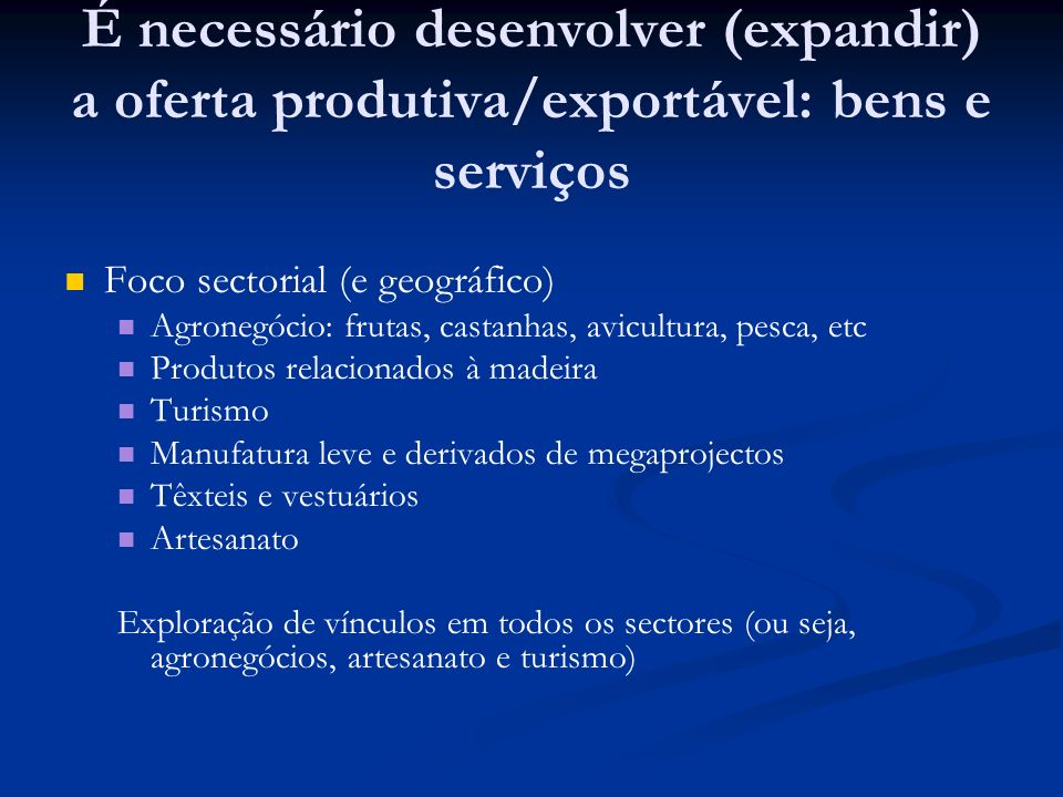 É necessário desenvolver (expandir) a oferta produtiva/exportável: bens e serviços