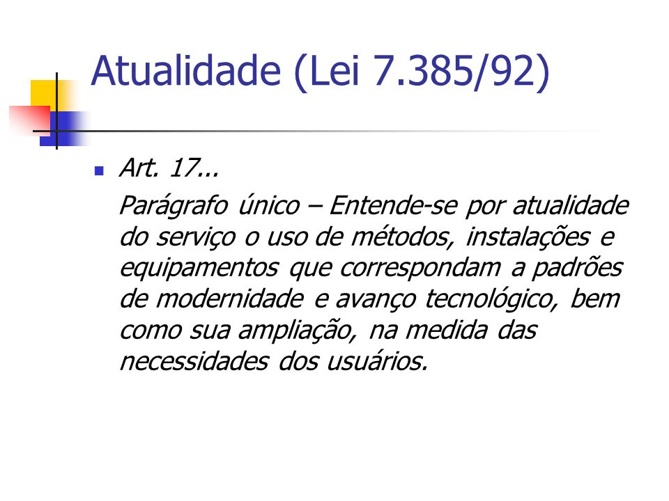 Atualidade (Lei 7.385/92) Art. 17...