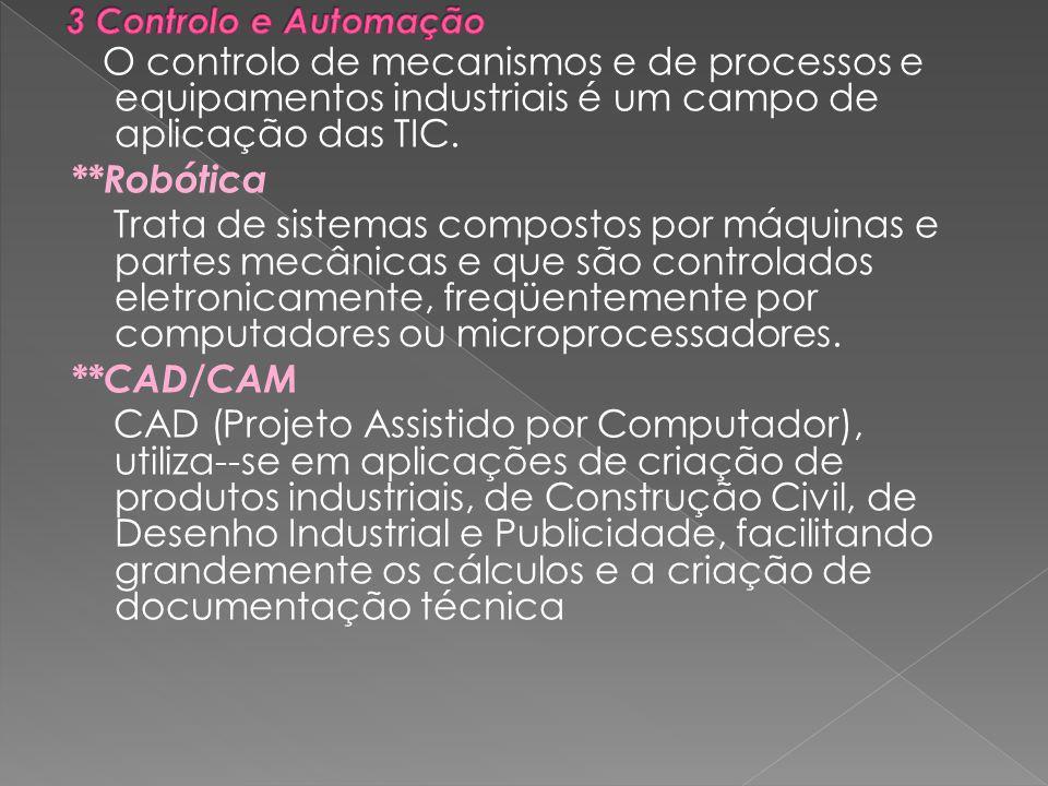 3 Controlo e Automação O controlo de mecanismos e de processos e equipamentos industriais é um campo de aplicação das TIC.