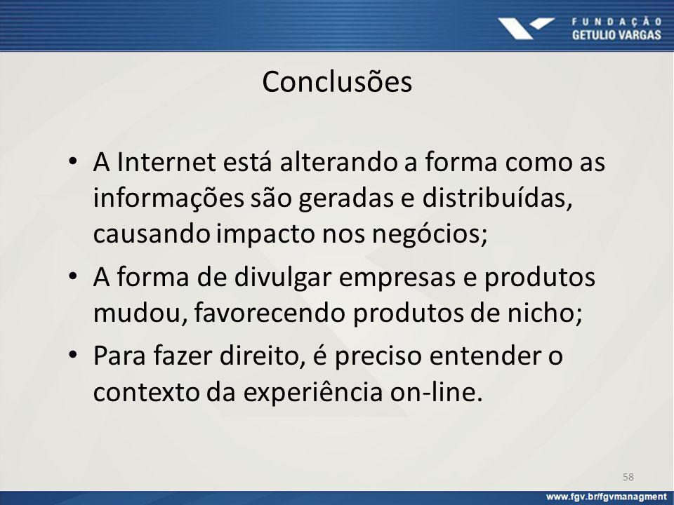 Conclusões A Internet está alterando a forma como as informações são geradas e distribuídas, causando impacto nos negócios;
