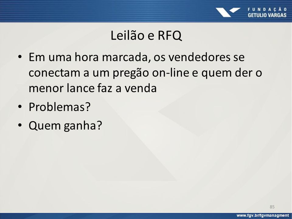 Leilão e RFQ Em uma hora marcada, os vendedores se conectam a um pregão on-line e quem der o menor lance faz a venda.