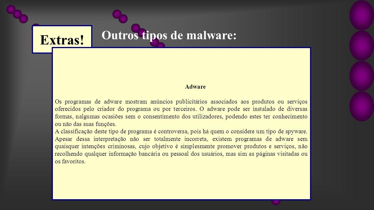 Extras! Outros tipos de malware: Adware