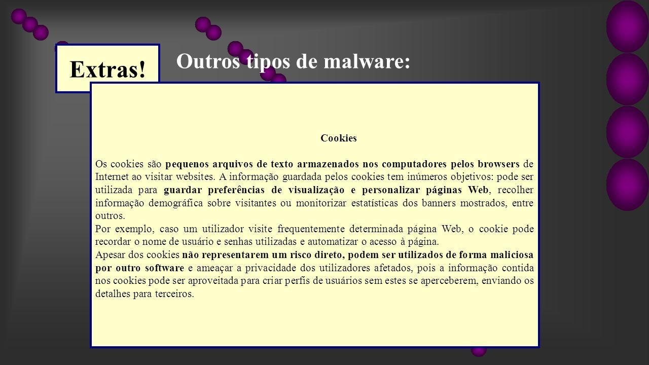 Extras! Outros tipos de malware: Cookies