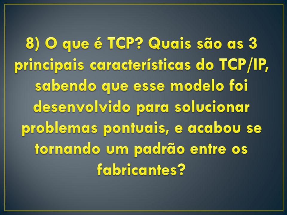 8) O que é TCP.
