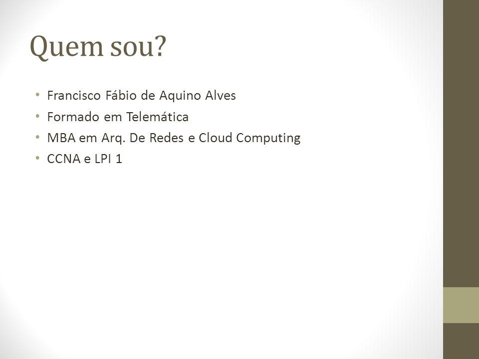 Quem sou Francisco Fábio de Aquino Alves Formado em Telemática