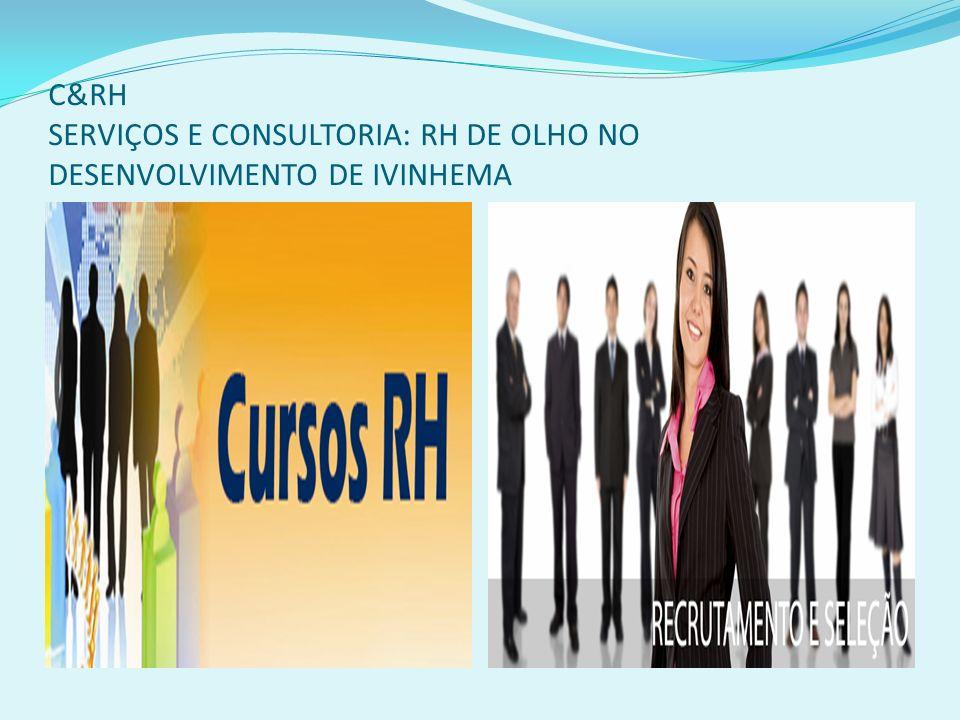 C&RH SERVIÇOS E CONSULTORIA: RH DE OLHO NO DESENVOLVIMENTO DE IVINHEMA