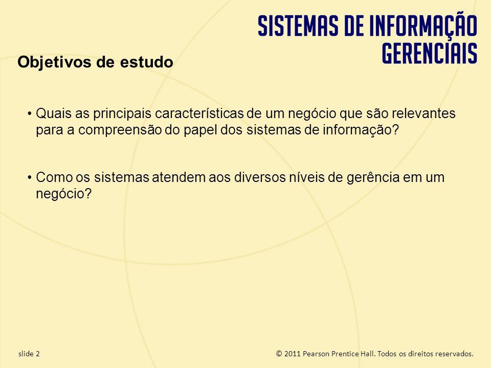 Objetivos de estudo Quais as principais características de um negócio que são relevantes para a compreensão do papel dos sistemas de informação