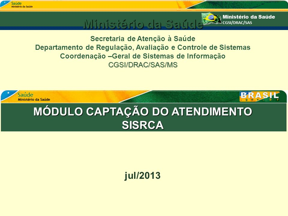 Ministério da Saúde MÓDULO CAPTAÇÃO DO ATENDIMENTO SISRCA jul/2013