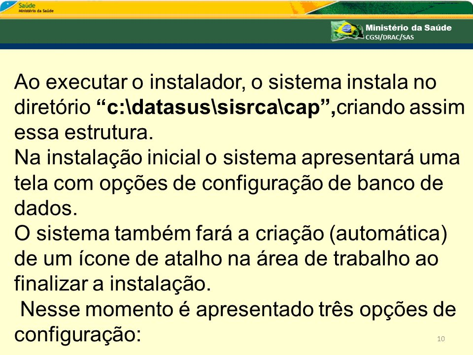 Ao executar o instalador, o sistema instala no diretório c:\datasus\sisrca\cap ,criando assim essa estrutura.