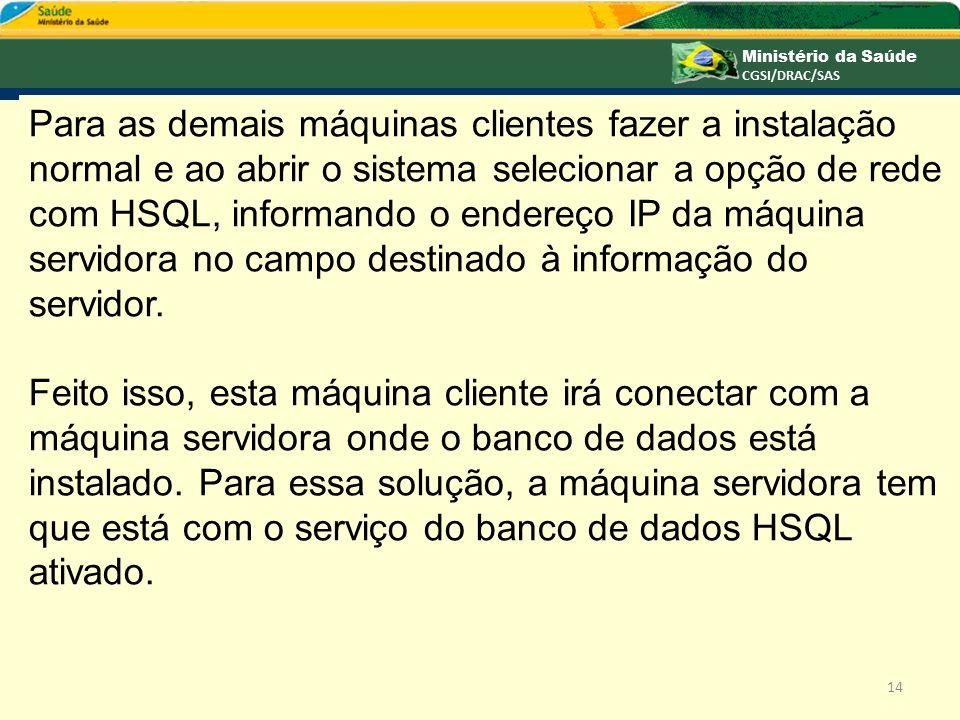 Para as demais máquinas clientes fazer a instalação normal e ao abrir o sistema selecionar a opção de rede com HSQL, informando o endereço IP da máquina servidora no campo destinado à informação do
