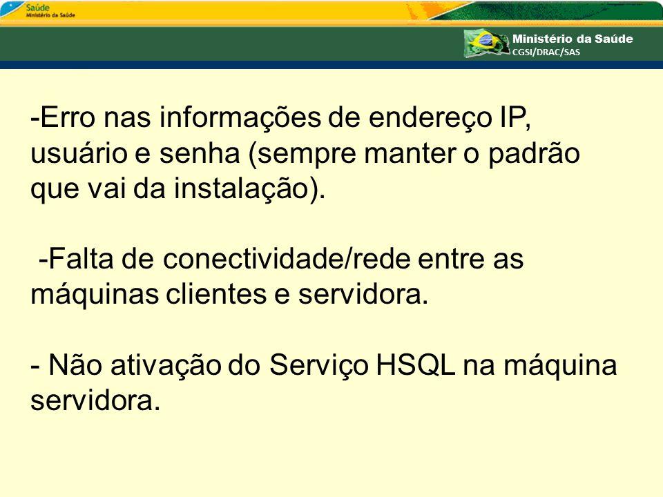 -Erro nas informações de endereço IP, usuário e senha (sempre manter o padrão que vai da instalação).