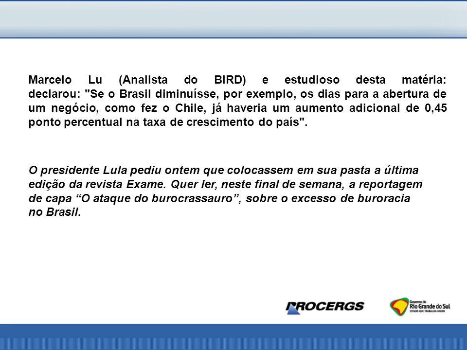 Marcelo Lu (Analista do BIRD) e estudioso desta matéria: declarou: Se o Brasil diminuísse, por exemplo, os dias para a abertura de um negócio, como fez o Chile, já haveria um aumento adicional de 0,45 ponto percentual na taxa de crescimento do país .