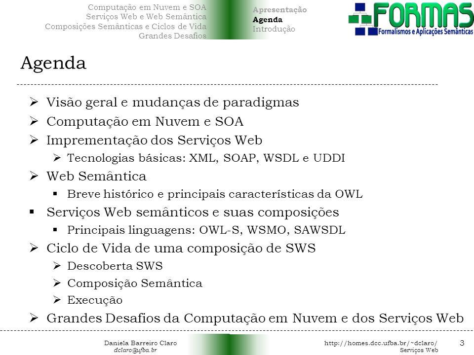 Agenda Visão geral e mudanças de paradigmas Computação em Nuvem e SOA