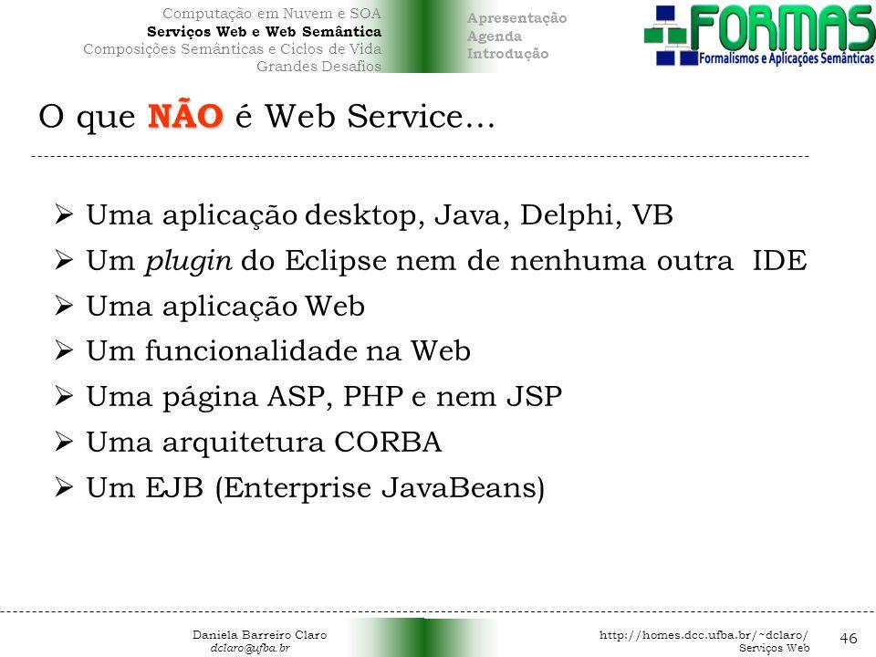 O que NÃO é Web Service... Uma aplicação desktop, Java, Delphi, VB