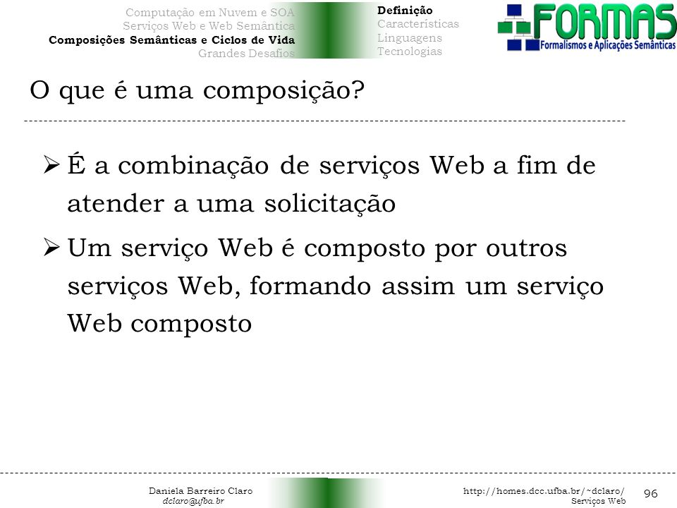 É a combinação de serviços Web a fim de atender a uma solicitação