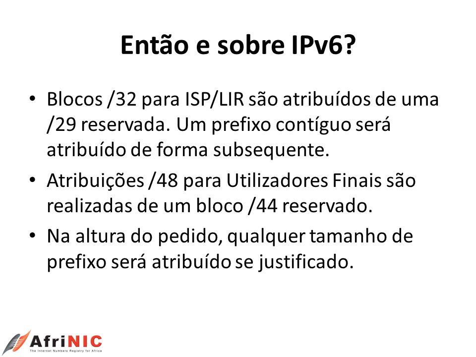 Então e sobre IPv6 Blocos /32 para ISP/LIR são atribuídos de uma /29 reservada. Um prefixo contíguo será atribuído de forma subsequente.