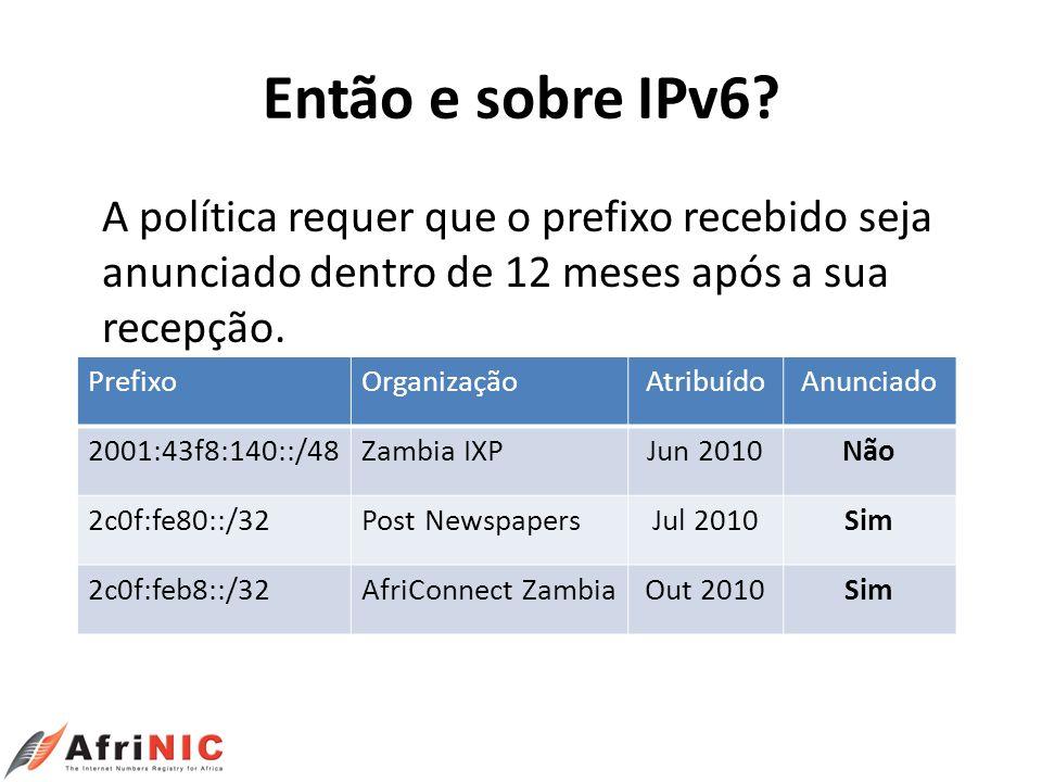 Então e sobre IPv6 A política requer que o prefixo recebido seja anunciado dentro de 12 meses após a sua recepção.