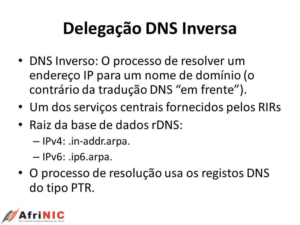 Delegação DNS Inversa DNS Inverso: O processo de resolver um endereço IP para um nome de domínio (o contrário da tradução DNS em frente ).