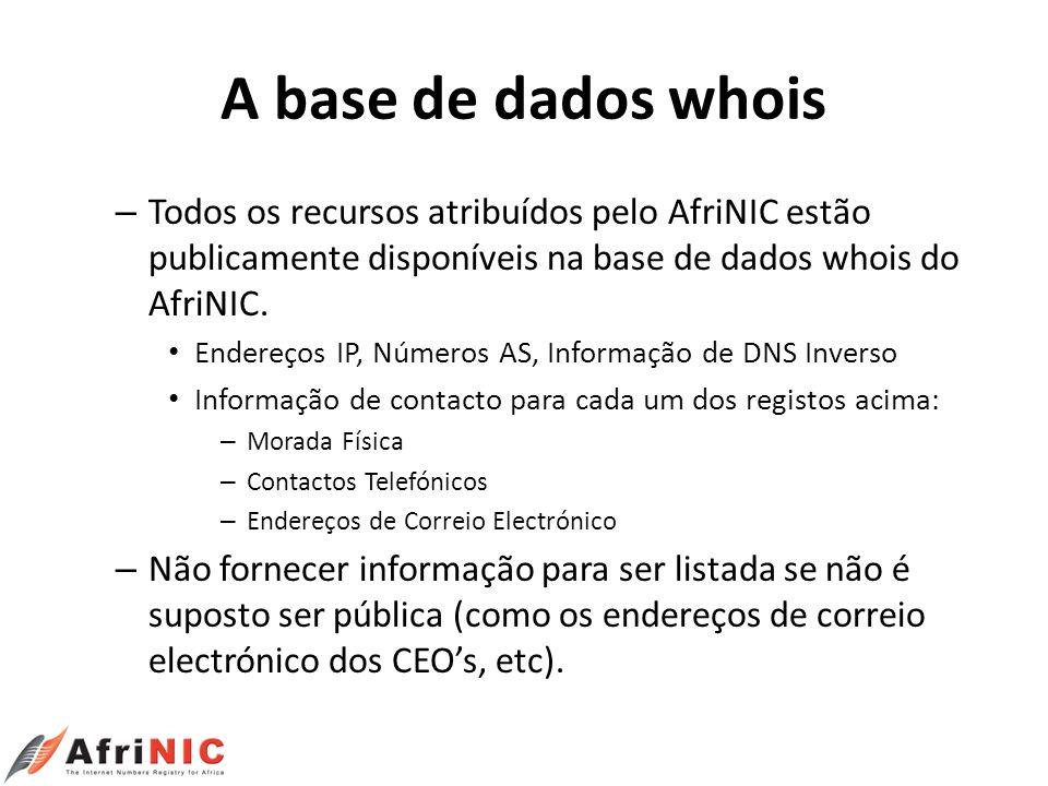 A base de dados whois Todos os recursos atribuídos pelo AfriNIC estão publicamente disponíveis na base de dados whois do AfriNIC.