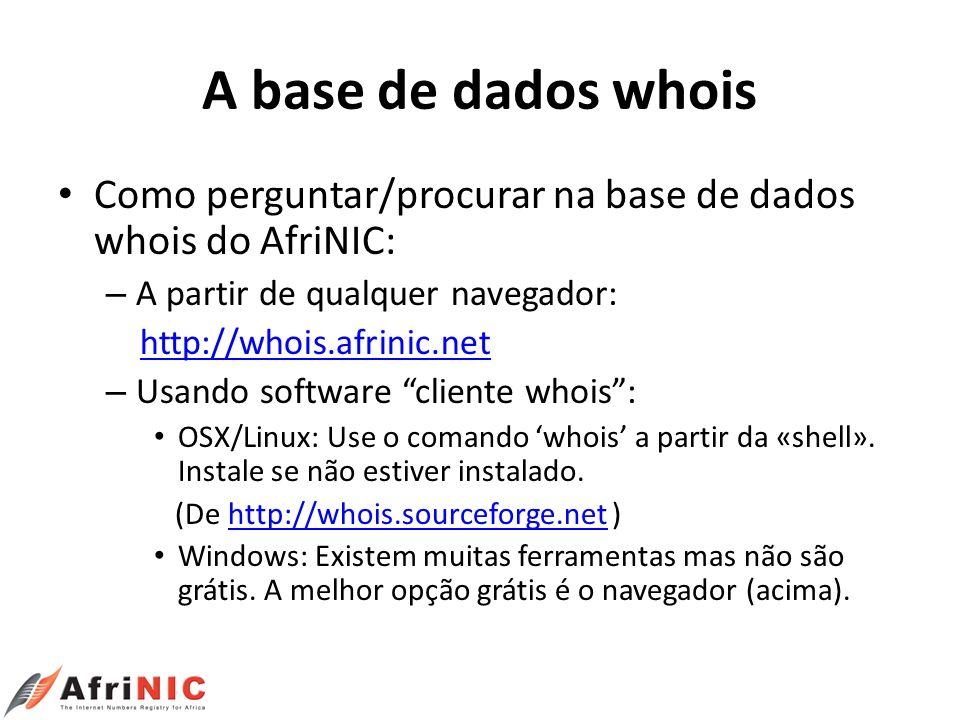 A base de dados whois Como perguntar/procurar na base de dados whois do AfriNIC: A partir de qualquer navegador: