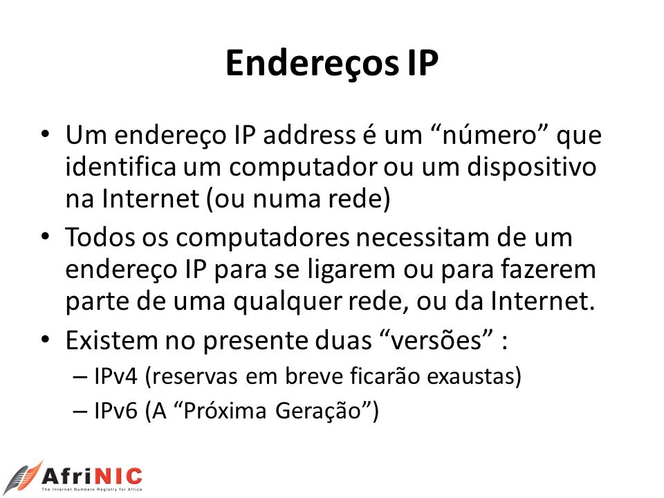 Endereços IP Um endereço IP address é um número que identifica um computador ou um dispositivo na Internet (ou numa rede)
